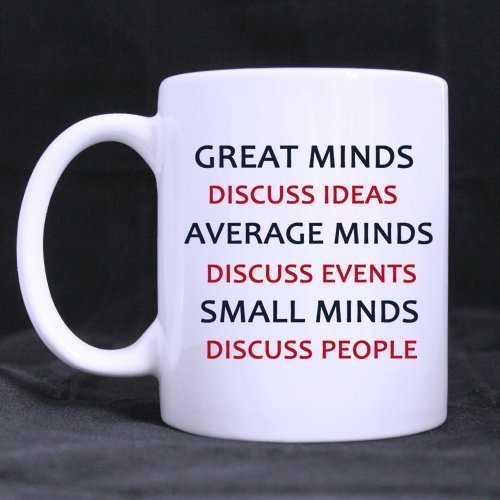 Birthday/Office Gifts Presents Humor Quotes Great Minds Discuss Ideas Average Minds Discuss Events small Minds Discuss People Tea/Coffee/Wine Cup 100% Ceramic 11-Ounce White Mug