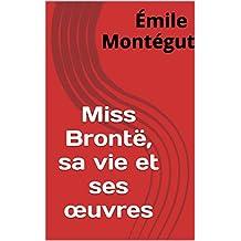 Miss Brontë, sa vie et ses œuvres