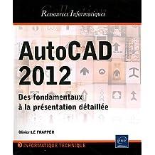 AutoCAD 2012 - Des fondamentaux à la présentation détaillée