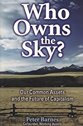 Who Owns the Sky?: Our Common Assets And The Future Of Capitalism by Peter Barnes (2003-09-01)