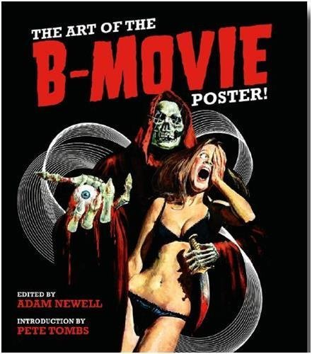 The Art of the B Movie Poster by Adam Newell (2016-10-10)