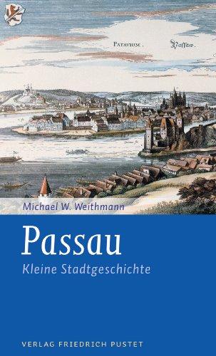 Passau: Kleine Stadtgeschichte (Kleine Stadtgeschichten)
