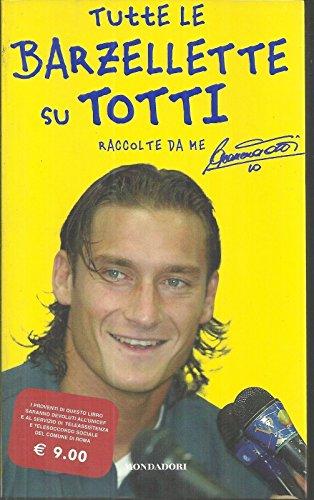 Tutte Le Barzellette Su Totti Raccolte Da Me, Ed. Mondadori 2003