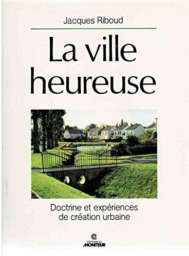 La Ville heureuse : Doctrine et expérie...