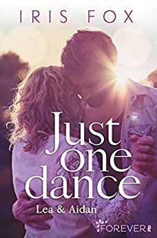 Just one dance - Lea & Aidan: Roman (Just-Love 1) von [Fox, Iris]