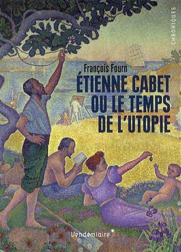 Etienne Cabet ou le temps de l'utopie par François Fourn