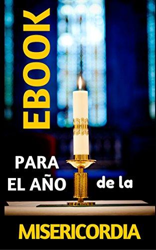 EBOOK para EL JUBILEO DE LA MISERICORDIA: Antología con 3 libros de ESPIRITUALIDAD (Libros recomendados, ebook de religion) por Claudio de Castro