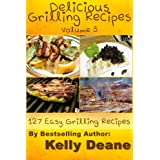 Delicious Grilling Recipes - Volume 3:  127 Easy Grilling Recipes (English Edition)