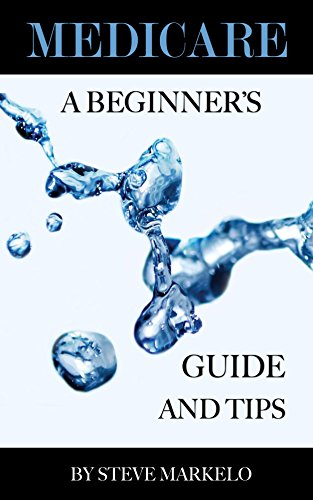 Medicare: A Beginner's Guide and Tips (English Edition)