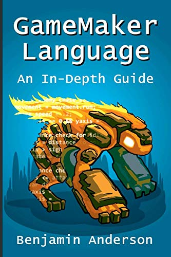 GameMaker Language: An InDepth Guide [Soft Cover] (Game Maker)