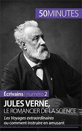 (Jules Verne, le romancier de la science: Les Voyages extraordinaires ou comment instruire en amusant (Écrivains t. 2) (French Edition))