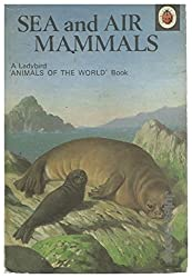 Sea and Air Mammals ([A Ladybird 'animals of the world' book)