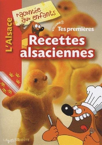Recettes alsaciennes : L'Alsace racontée aux enfants, Volume 1