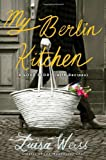 : My Berlin Kitchen: A Love Story (with Recipes)