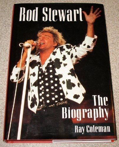 Rod Stewart: The Biography First Edition by Coleman, Ray (1995) Hardcover