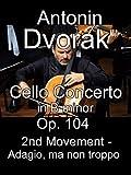 Cello Concerto in B minor, Op. 104 by Antonin Dvorak, 2nd Movement - Adagio, ma non troppo [OV]