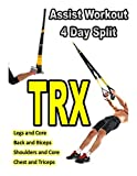 TRX Assist 4 Day Split Workout: Coupled Assisting Muscle Groups into a 4 day TRX exercise split (English Edition)