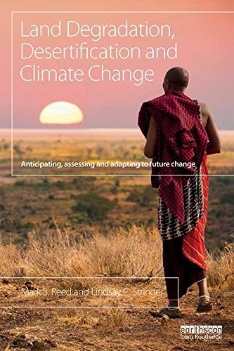 Land Degradation, Desertification and Climate Change: Anticipating, assessing and adapting to future change (Climate and Development) by Mark S. Reed (2016-05-04)