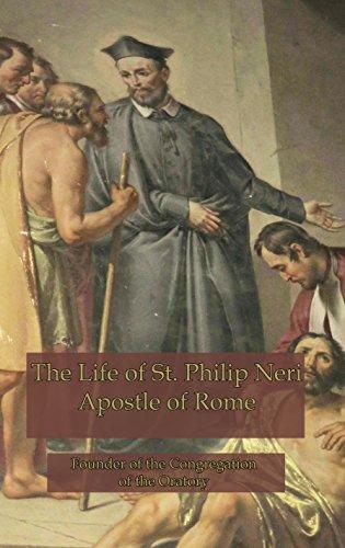 The Life of St. Philip Neri: Apostle of Rome, Saint of Love (English Edition) (Philip Neri Saint)