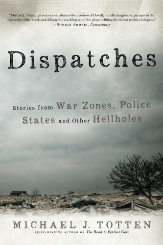 Dispatches: Stories from War Zones, Police States and Other Hellholes by Michael J. Totten (2016-02-23)