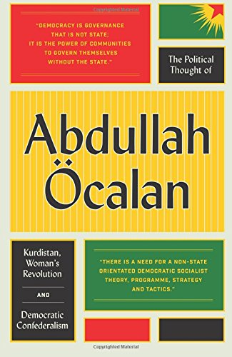 The Political Thought of Abdullah OEcalan: Kurdistan, Woman's Revolution and Democratic Confederalism por Abdullah Ocalan