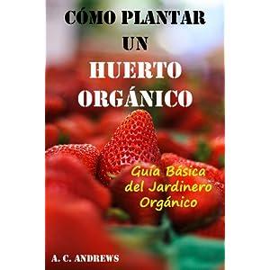 Cómo Plantar un Huerto Orgánico: Guía Básica del Jardinero Orgánico