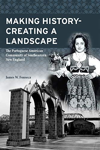 Making History; Creating a Landscape: The Portuguese American Community of Southeastern New England (English Edition)