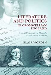 Literature and Politics in Cromwellian England: John Milton, Andrew Marvell, Marchamont Nedham