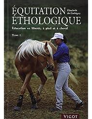 Equitation éthologique : Tome 1, Education en liberté, à pied et à cheval