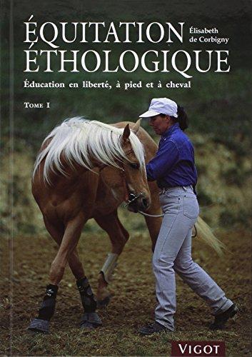 Descargar Libro Equitation éthologique : Tome 1, Education en liberté, à pied et à cheval de Elisabeth de Corbigny