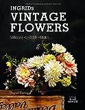 Ingrids Vintage Flowers: Sträuße – Gestecke – Kränze