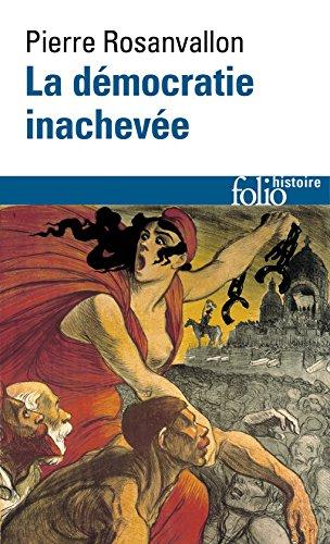 La Democratie Inachevee: Histoire De La Souverainete Du Peuple Fr (Folio Histoire)