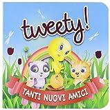 Tweety! Tanti nuovi amici. Ediz. illustrata