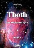 Thoth - Die Offenbarungen.Bd.1: Über die Mysterien des Menschsein, Gentechnologien und Hochfrequenzen sowie die kosmischen Veränderungen des Universums