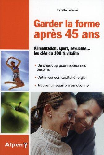 Garder la forme après 40 ans. Alimentation, sport, sexualité... les clés du 100% vitalité