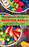 Thermomix Recipes- Clean Eating Smoothie Bowls | vegan, gluten - & sugarfree (English Edition)