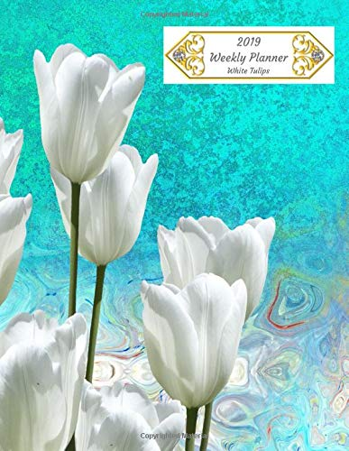 2019 Weekly Planner White Tulips: Large Weekly Organizer Diary with Goal Setting & Gratitude Sections (Positive Floral Planners, Band 25) -
