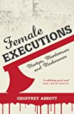 Female Executions: Martyrs, Murderesses and Madwomen (English Edition)
