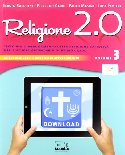 Religione 2.0. Testo per l'insegnamento della religione cattolica nella scuola secondaria di primo grado vol. 3