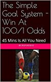 Image de The Simple Goal System - Win At 100/1 Odds: 45 Mins Is All You Need (English Edi