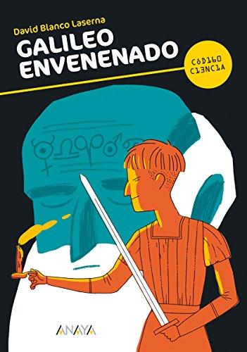 Galileo envenenado (Literatura Juvenil (A Partir De 12 Años) - Código Ciencia) por David Blanco Laserna