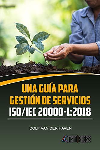 Una guía para Gestión de Servicios ISO/IEC 20000-1:2018 por Dolf van der Haven