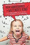 Mein wunderbares wütendes Kind: Warum starke Gefühle auch gut sind und wie wir Wutanfälle gemeinsam überstehen