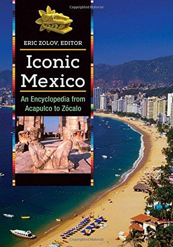 Iconic Mexico [2 Volumes]: An Encyclopedia from Acapulco to Zócalo - Mexico De Tri El