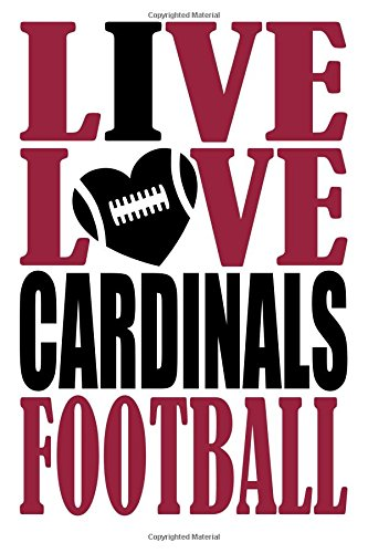Live Love Cardinals Football Journal: A lined notebook for the Arizona Cardinals fan, 6x9 inches, 200 pages. Live Love Football in red and I Heart Cardinals in black. (Sports Fan Journals) por WriteDrawDesign