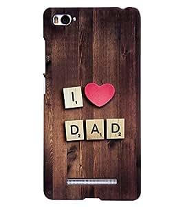 Citydreamz I Love Dad\Father Hard Polycarbonate Designer Back Case Cover For Xiaomi Mi4i/ MI 4i