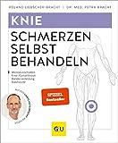 Knieschmerzen selbst behandeln: Bei Meniskusschaden, Knie-/Gonarthrose, Bänderverletzung, Bakerzyste (GU Ratgeber Gesundheit) - Roland Liebscher-Bracht, Petra Bracht