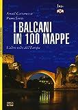 I Balcani in 100 mappe. L'altro volto dell'Europa