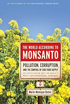 The World According to Monsanto: Pollution, Corruption, and the Control of the World's Food Supply par [Robin, Marie-Monique]