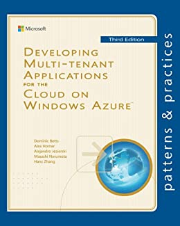 Developing Multi-tenant Applications for the Cloud on Windows Azure (Microsoft patterns & practices) (English Edition) de [Betts, Dominic, Homer, Alex, Jezierski, Alejandro, Narumoto, Masashi, Zhang, Hanzhong]